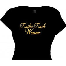 Trailer Trash Woman Tacky Gag T Shirt